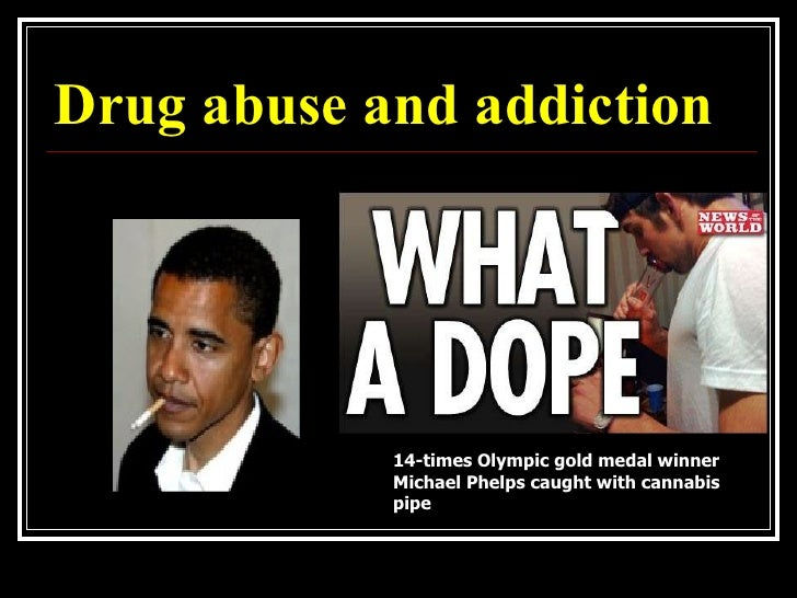 Drug abuse and addiction 14-times Olympic gold medal winner Michael Phelps caught with cannabis pipe