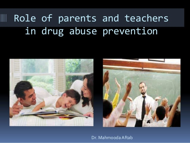 Role of parents and teachers in drug abuse prevention  Dr. Mahmooda Aftab