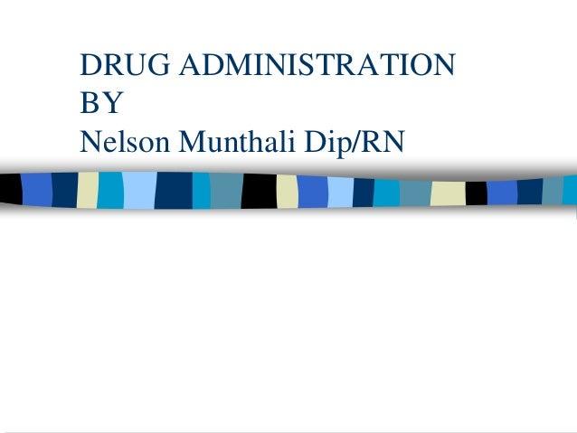 DRUG ADMINISTRATIONBYNelson Munthali Dip/RN