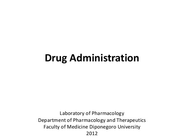 Drug Administration         Laboratory of PharmacologyDepartment of Pharmacology and Therapeutics  Faculty of Medicine Dip...