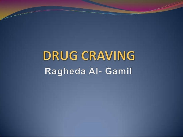 Definition of craving Although drug craving has been defined in numerous  ways, it has generally been regarded as a desir...