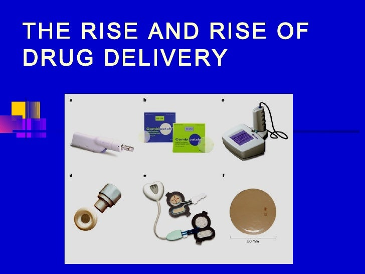 THE RISE AND RISE OFDRUG DELIVERY