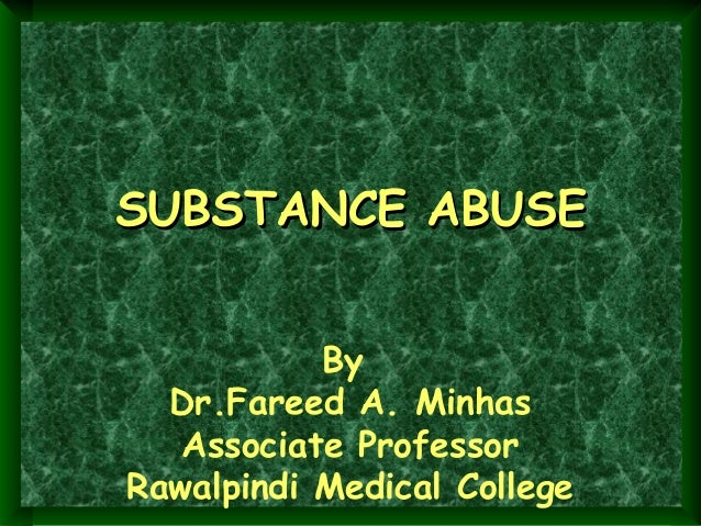 SUBSTANCE ABUSE By Dr.Fareed A. Minhas Associate Professor Rawalpindi Medical College