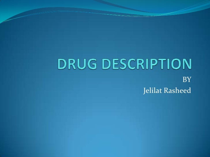 DRUG DESCRIPTION<br />BY <br />JelilatRasheed<br />