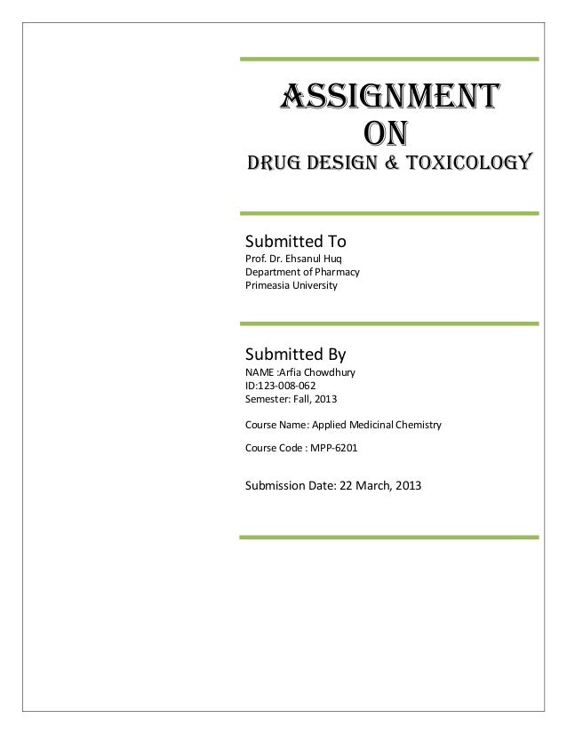 AssignmentOnDrug design & toxicologySubmitted ToProf. Dr. Ehsanul HuqDepartment of PharmacyPrimeasia UniversitySubmitted B...