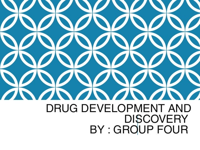 DRUG DEVELOPMENT AND DISCOVERY BY : GROUP FOUR