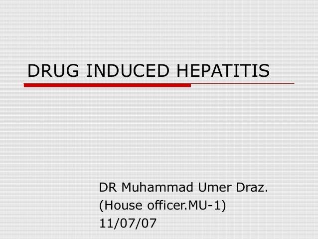 DRUG INDUCED HEPATITIS  DR Muhammad Umer Draz. (House officer.MU-1) 11/07/07
