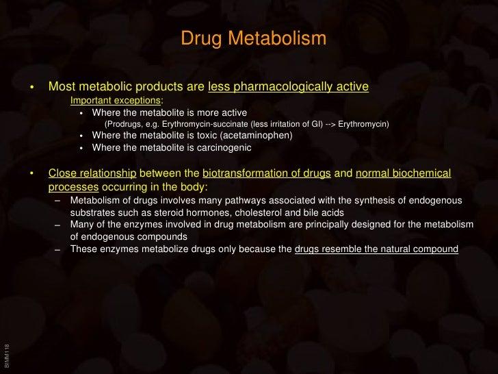 Drug Metabolism <ul><li>Most metabolic products are  less pharmacologically active </li></ul><ul><ul><li>Important excepti...