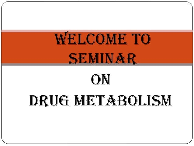 WELCOME TO    SEMINAR       ONDRUG METABOLISM