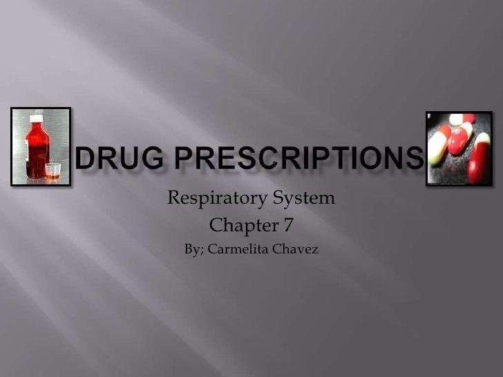 Drug prescriptions<br />Respiratory System<br />Chapter 7<br />By; Carmelita Chavez<br />