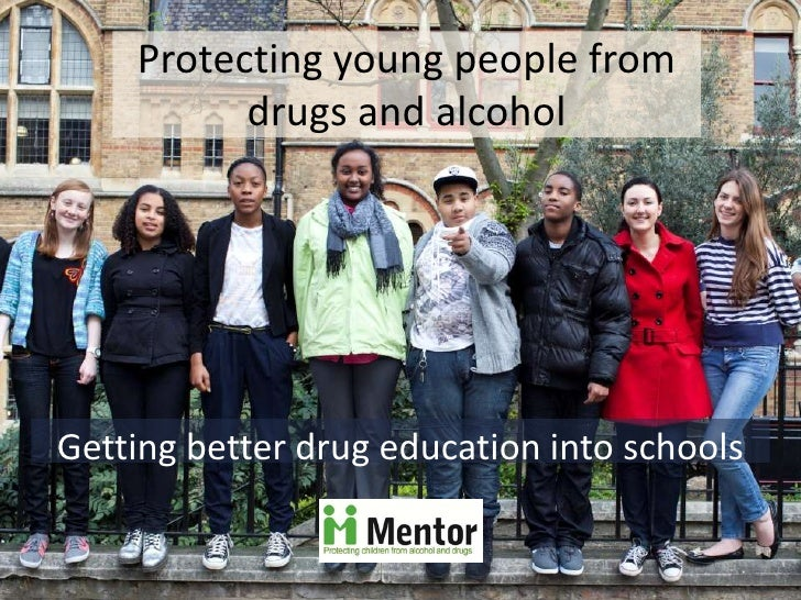 Protecting young people from          drugs and alcoholGetting better drug education into schools