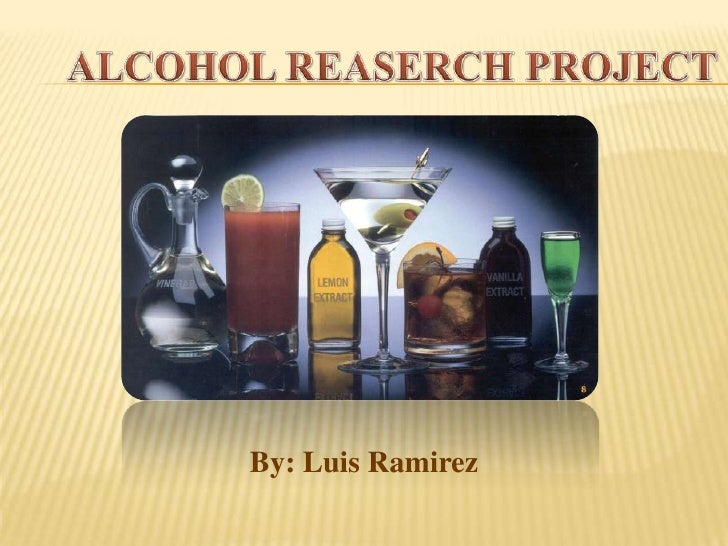 ALCOHOL REASERCH PROJECT<br />By: Luis Ramirez<br />