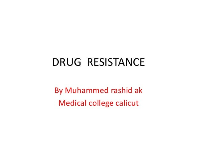 DRUG RESISTANCEBy Muhammed rashid ak Medical college calicut