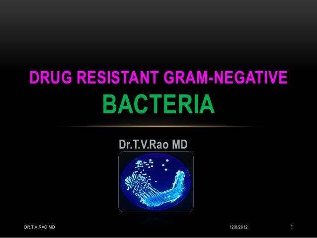 DRUG RESISTANT GRAM-NEGATIVE                BACTERIA                 Dr.T.V.Rao MDDR.T.V.RAO MD                    12/8/20...