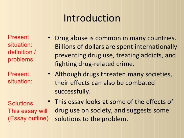 essay introduction substance abuse Nowadays, drug abuse is a serious problem throughout the world in many countries the situation is simply catastrophic, as people die from drug abuse and psychotropic substances on a daily.