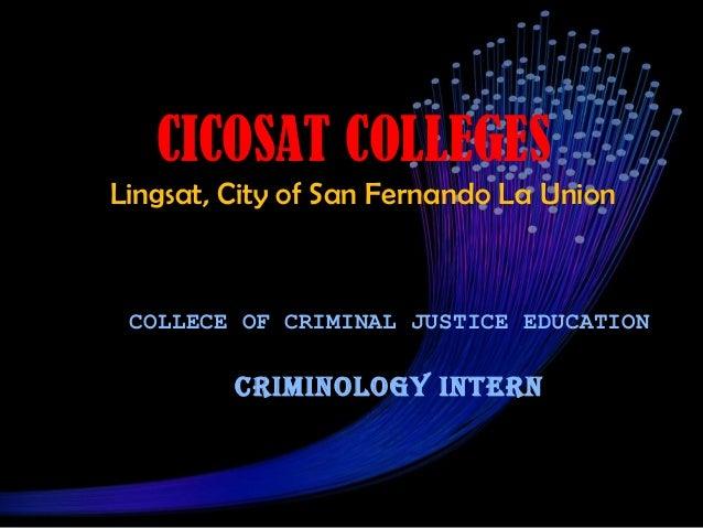 CICOSAT COLLEGESLingsat, City of San Fernando La Union COLLECE OF CRIMINAL JUSTICE EDUCATION         CRIMINOLOGY INTERN