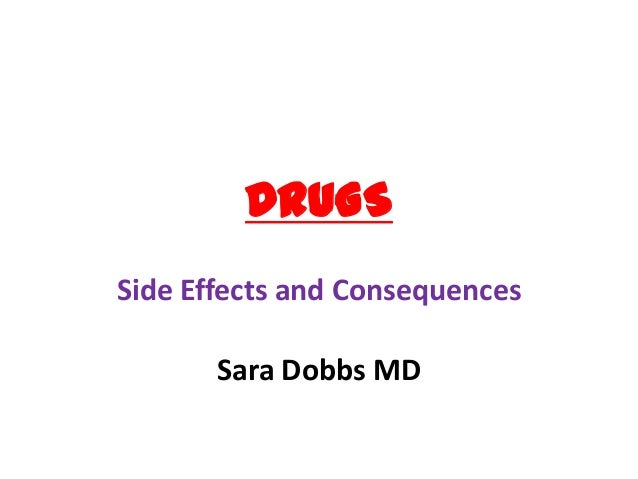 DRUGSSide Effects and ConsequencesSara Dobbs MD