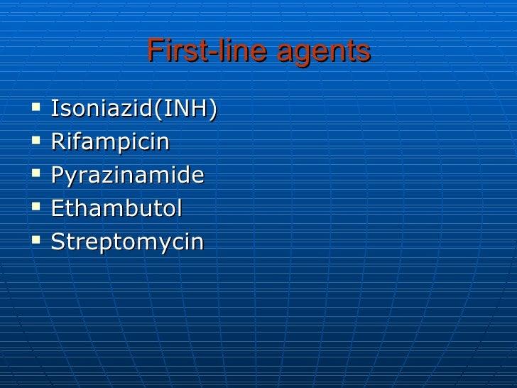 First-line agents <ul><li>Isoniazid(INH) </li></ul><ul><li>Rifampicin </li></ul><ul><li>Pyrazinamide </li></ul><ul><li>Eth...
