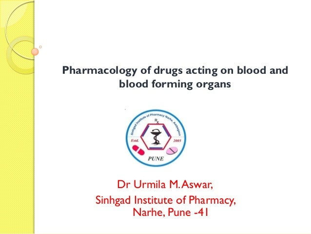 Pharmacology of drugs acting on blood and blood forming organs  Dr Urmila M. Aswar, Sinhgad Institute of Pharmacy, Narhe, ...
