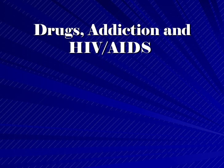 Drugs, Addiction and HIV/AIDS