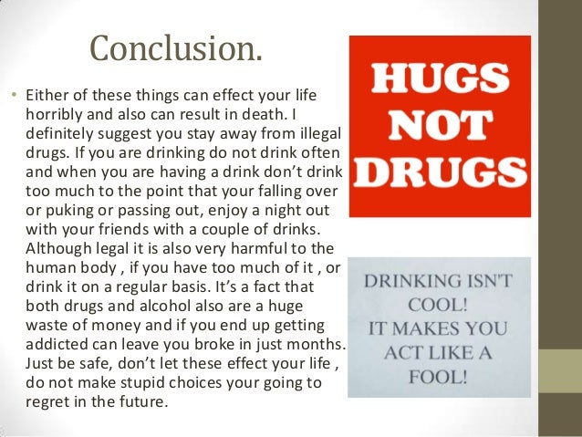 drugs and alcohol thesis Drug abuse by your thesis statement note the following examples of topic and s entence outlines using the same thesis and subject matter (check with your instructor about spacing) thesis: the abuse of alcohol and drugs can affect a person economically, psychologically, and physically topic outline : i economical effects (main idea) a alcohol (sub-idea) 1.