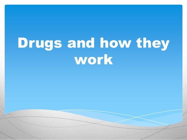 Drugs and how they work