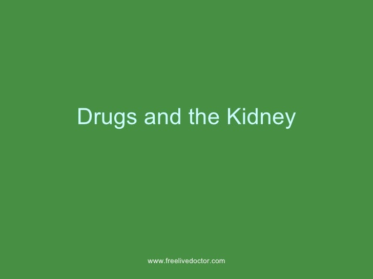 Drugs and the Kidney www.freelivedoctor.com