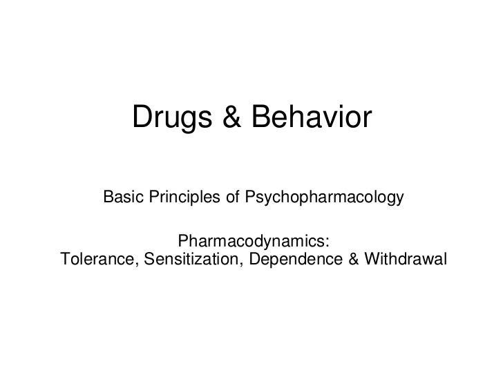 Drugs & Behavior     Basic Principles of Psychopharmacology              Pharmacodynamics:Tolerance, Sensitization, Depend...