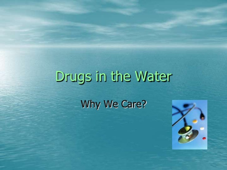 Drugs in the Water    Why We Care?