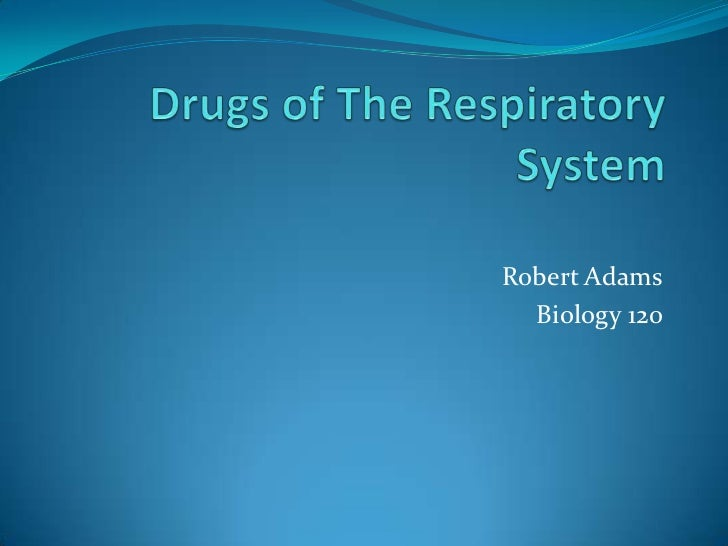 Drugs of The Respiratory System<br />Robert Adams<br />Biology 120<br />