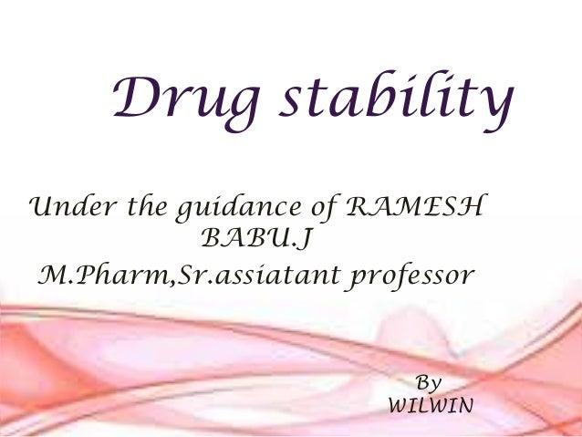 Drug stability Under the guidance of RAMESH BABU.J M.Pharm,Sr.assiatant professor  By WILWIN