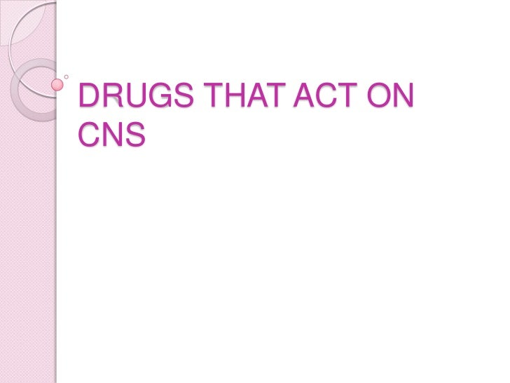 Drugs that act on CNS