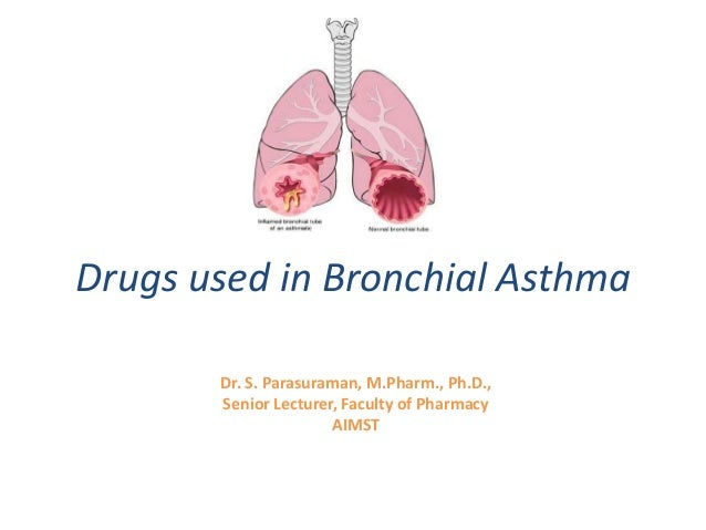 Drugs used in Bronchial AsthmaDr. S. Parasuraman, M.Pharm., Ph.D.,Senior Lecturer, Faculty of PharmacyAIMST
