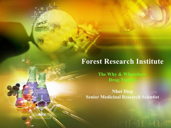 Forest Research Institute The Why & Wherefore: Drug Targets Nhut Diep Senior Medicinal Research Scientist