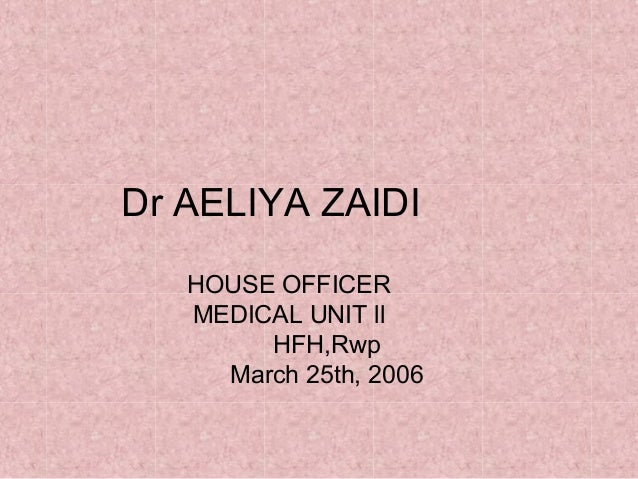 Dr AELIYA ZAIDI HOUSE OFFICER MEDICAL UNIT ll HFH,Rwp March 25th, 2006