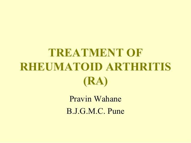 TREATMENT OF RHEUMATOID ARTHRITIS (RA) Pravin Wahane B.J.G.M.C. Pune