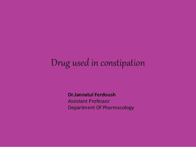 Drug used in constipation Dr.Jannatul Ferdoush Assistant Professor Department Of Pharmacology
