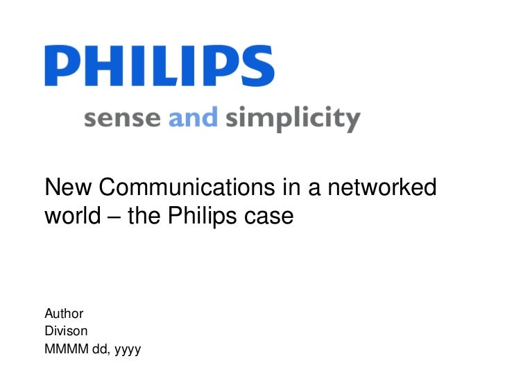 New Communications in a networkedworld – the Philips case<br />Author<br />Divison<br />MMMM dd, yyyy<br />