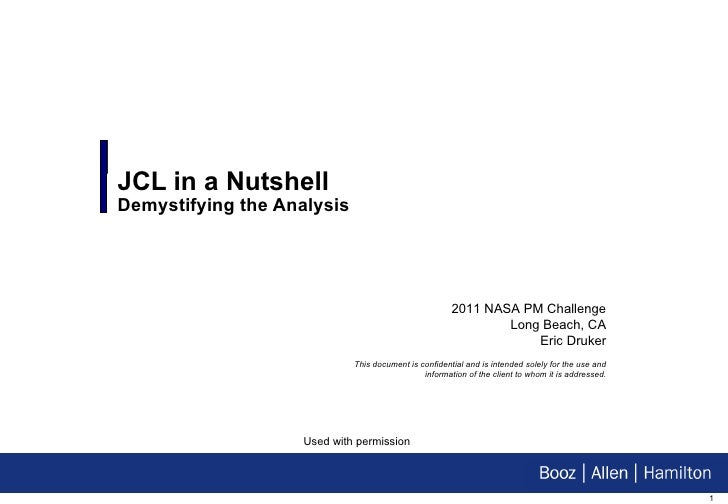 JCL in a Nutshell Demystifying the Analysis 2011 NASA PM Challenge Long Beach, CA Eric Druker This document is confidentia...