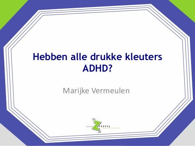Hebben alle drukke kleuters ADHD? Marijke Vermeulen