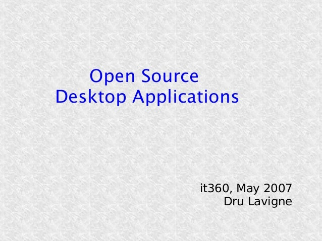 Open Source Desktop Applications  it360, May 2007 Dru Lavigne