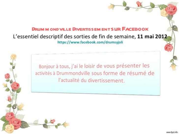 Drum m ondville Divertissem ent sur FacebookL'essentiel descriptif des sorties de fin de semaine, 11 mai 2012             ...