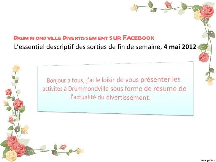 Drum m ondville Divertissem ent sur FacebookL'essentiel descriptif des sorties de fin de semaine, 4 mai 2012