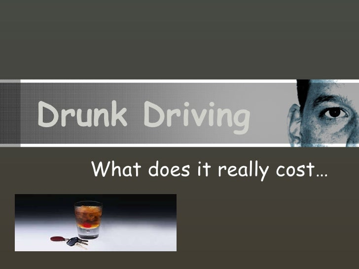 Drunk Driving What does it really cost…