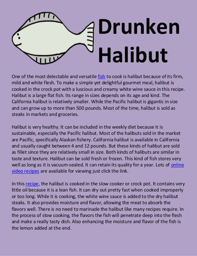 DrunkenHalibutOne of the most delectable and versatile fish to cook is halibut because of its firm,mild and white flesh. T...