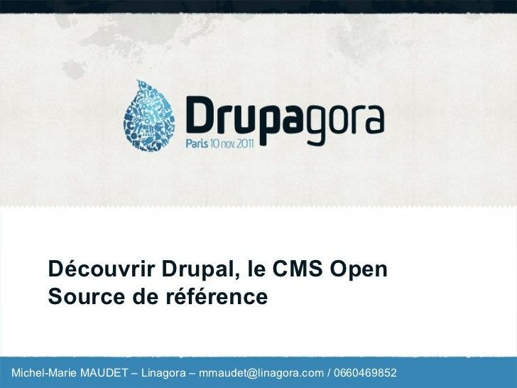 Découvrir Drupal, le CMS Open      Source de référenceMichel-Marie MAUDET – Linagora – mmaudet@linagora.com / 0660469852