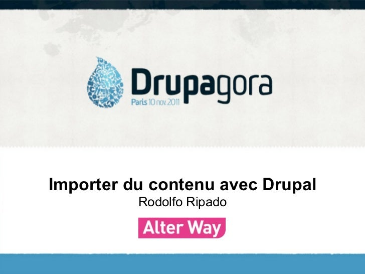 Importer du contenu avec Drupal          Rodolfo Ripado