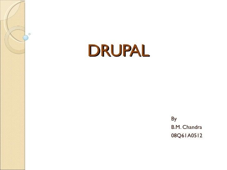 DRUPAL By B.M. Chandra 08Q61A0512