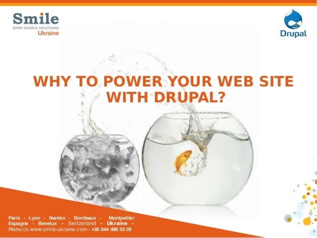 1WHY TO POWER YOUR WEB SITEWITH DRUPAL?Paris - Lyon - Nantes - Bordeaux - MontpellierEspagne - Benelux – Switzerland - Ukr...