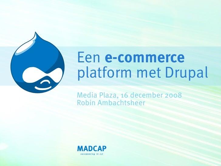 Een e-commerce platform met Drupal Media Plaza, 16 december 2008 Robin Ambachtsheer